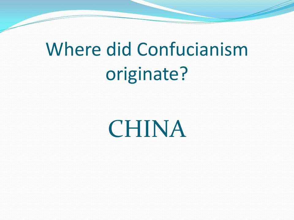Where did Confucianism originate CHINA