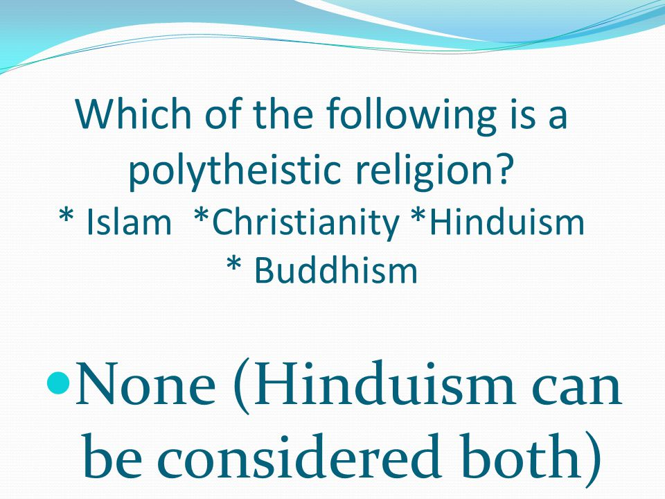 Which of the following is a polytheistic religion.
