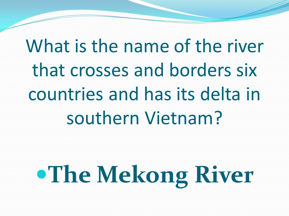 What is the name of the river that crosses and borders six countries and has its delta in southern Vietnam.