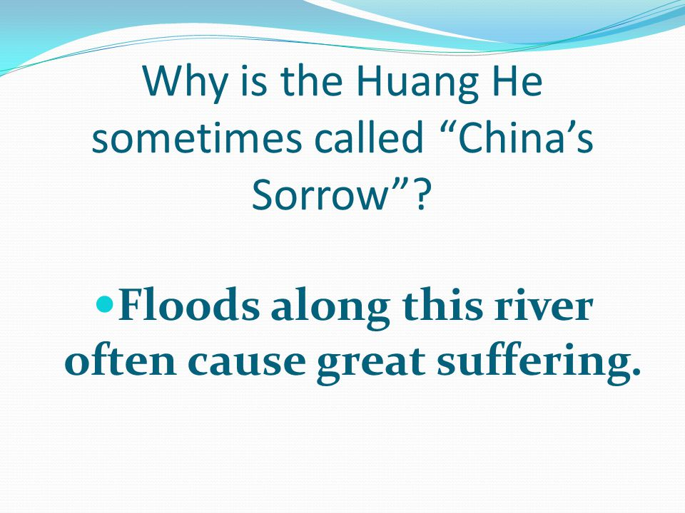 Why is the Huang He sometimes called China's Sorrow .