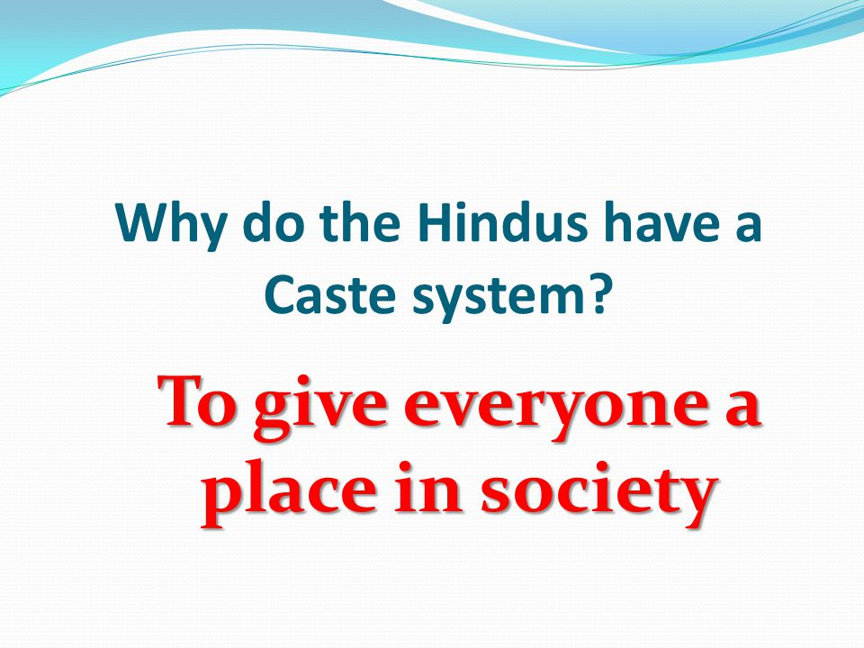 Why do the Hindus have a Caste system To give everyone a place in society