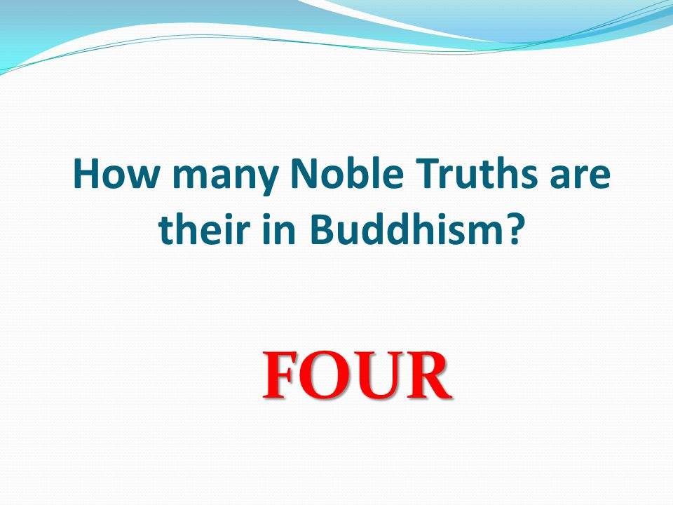 How many Noble Truths are their in Buddhism FOUR