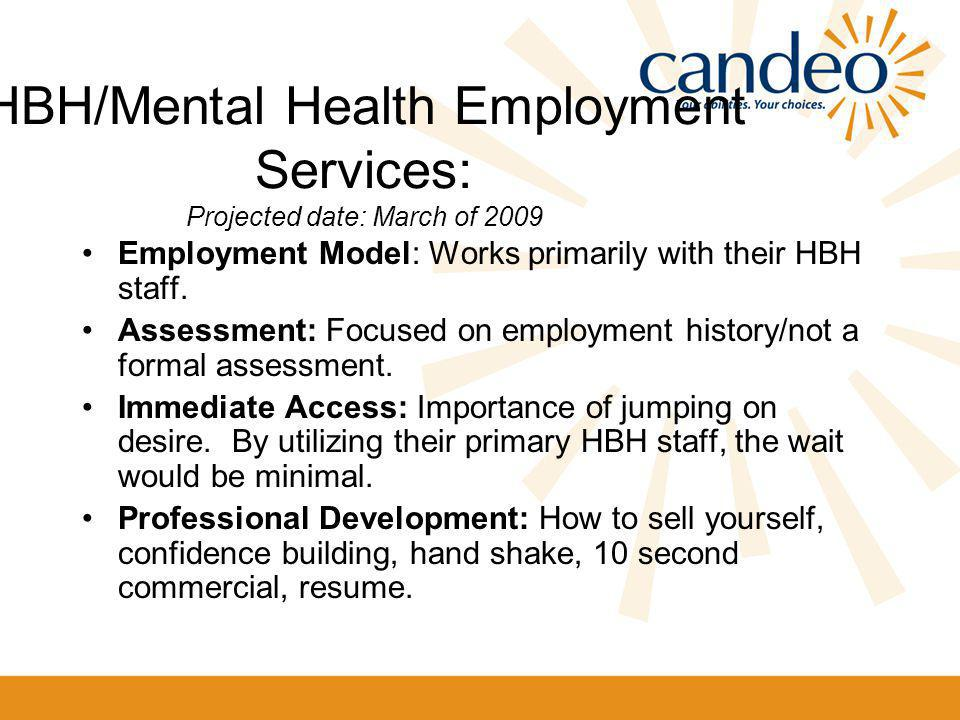 HBH/Mental Health Employment Services: Projected date: March of 2009 Employment Model: Works primarily with their HBH staff.