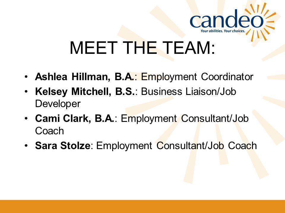 MEET THE TEAM: Ashlea Hillman, B.A.: Employment Coordinator Kelsey Mitchell, B.S.: Business Liaison/Job Developer Cami Clark, B.A.: Employment Consultant/Job Coach Sara Stolze: Employment Consultant/Job Coach