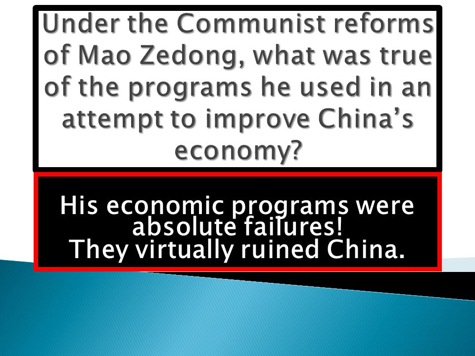 His economic programs were absolute failures! They virtually ruined China.