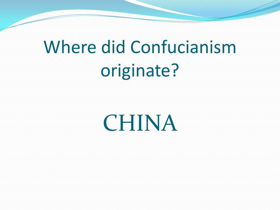 Where did Confucianism originate CHINA