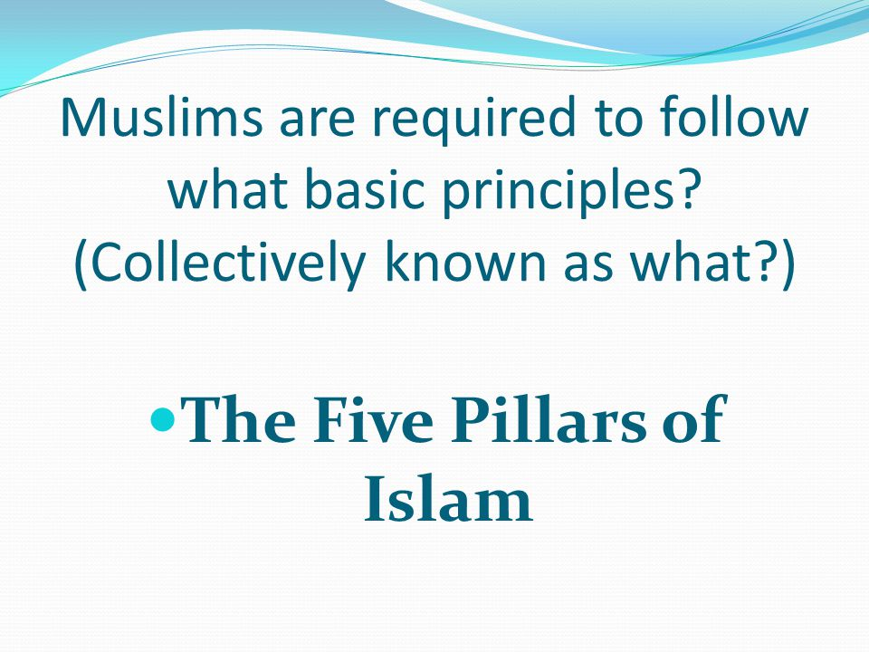 Muslims are required to follow what basic principles.