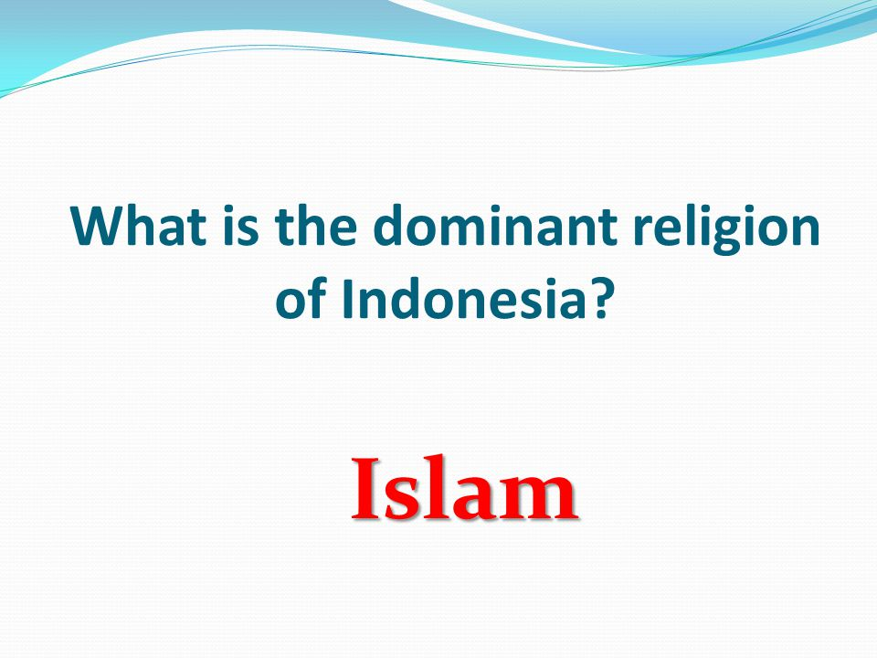 What is the dominant religion of Indonesia? Islam