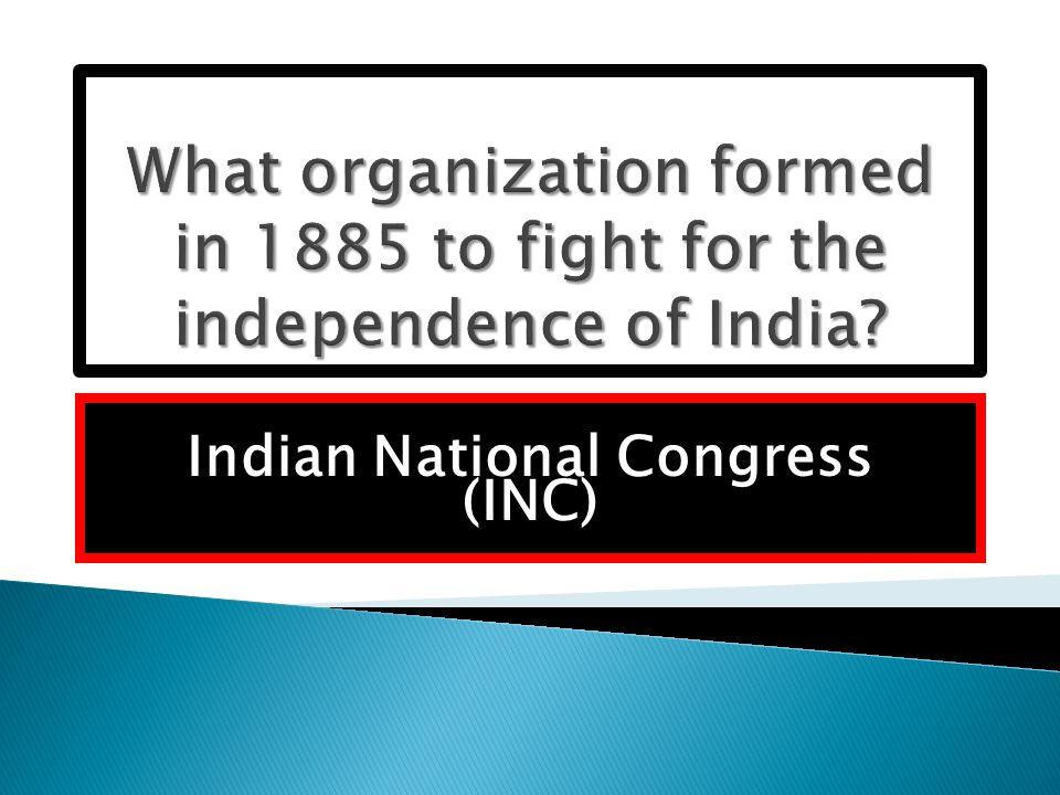 Indian National Congress (INC)