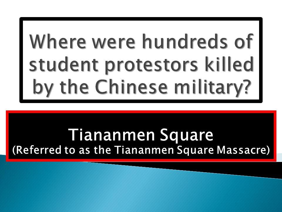 Tiananmen Square (Referred to as the Tiananmen Square Massacre)