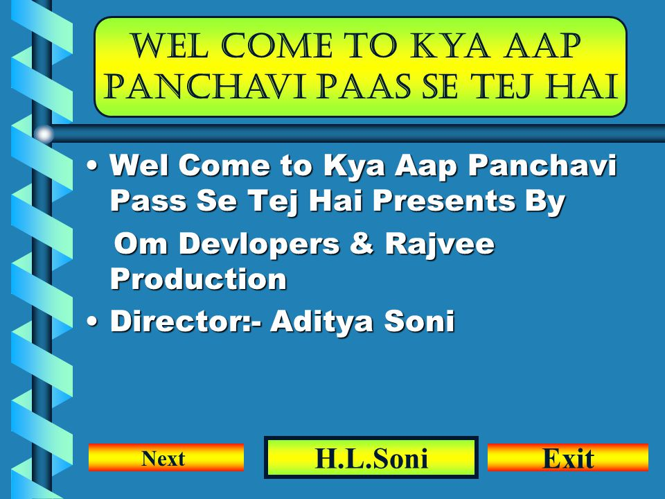Wel come To Kya Aap Panchavi Paas se tej hai Wel Come to Kya Aap Panchavi Pass Se Tej Hai Presents By Om Devlopers & Rajvee Production Director:- Aditya Soni H.L.Soni Next Exit
