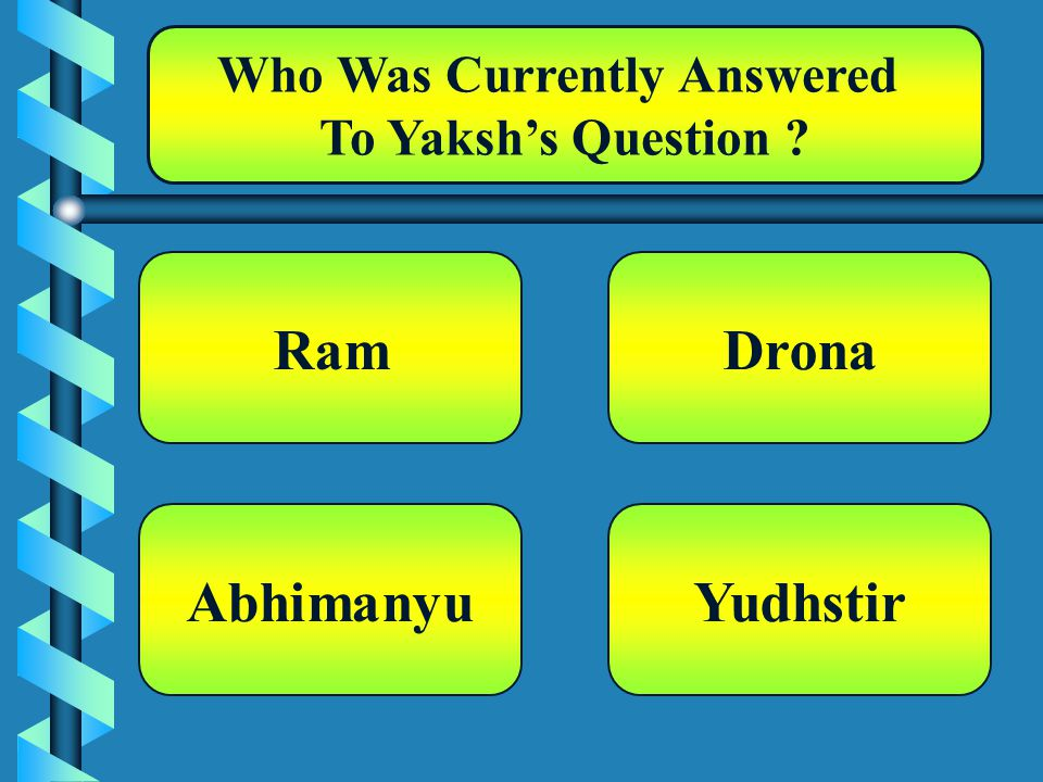 Who Was Currently Answered To Yaksh's Question Ram Yudhstir Drona Abhimanyu