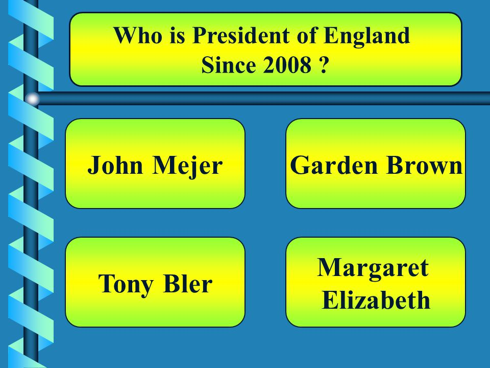 Who is President of England Since 2008 John Mejer Margaret Elizabeth Garden Brown Tony Bler