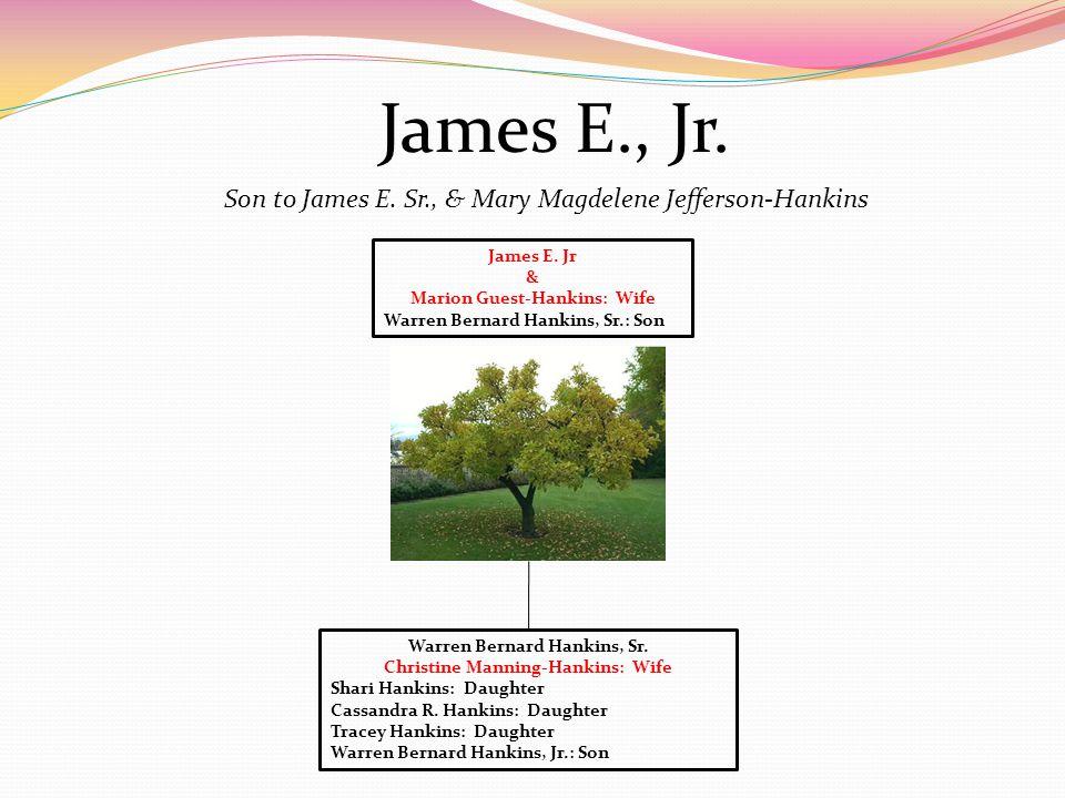 James E., Jr. James E. Jr & Marion Guest-Hankins: Wife Warren Bernard Hankins, Sr.: Son Warren Bernard Hankins, Sr. Christine Manning-Hankins: Wife Sh