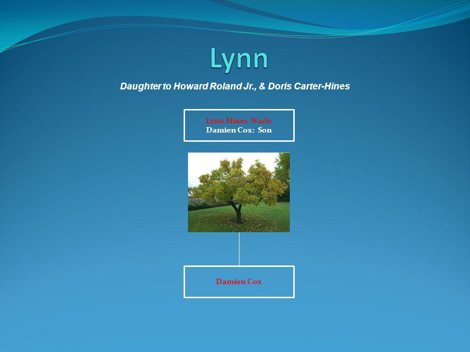 Lynn Hines-Wade Damien Cox: Son Damien Cox Daughter to Howard Roland Jr., & Doris Carter-Hines