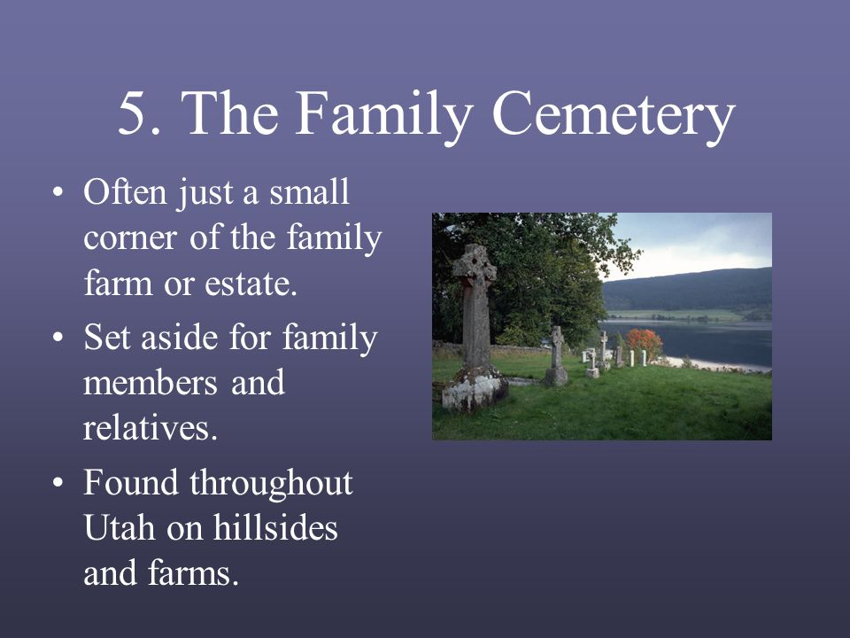 5. The Family Cemetery Often just a small corner of the family farm or estate.