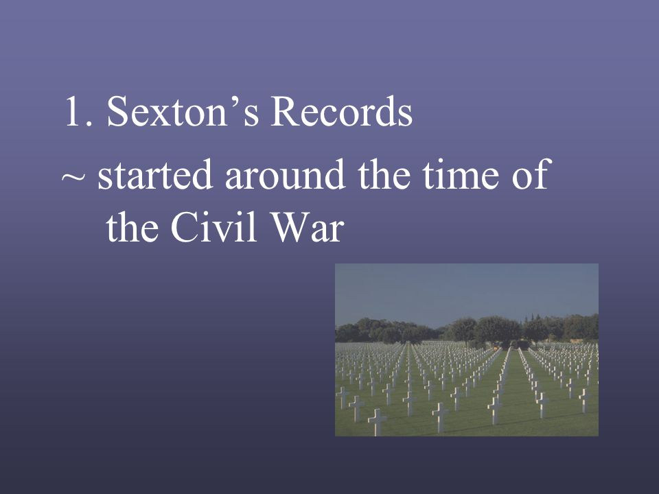 1.Sexton's Records ~ started around the time of the Civil War