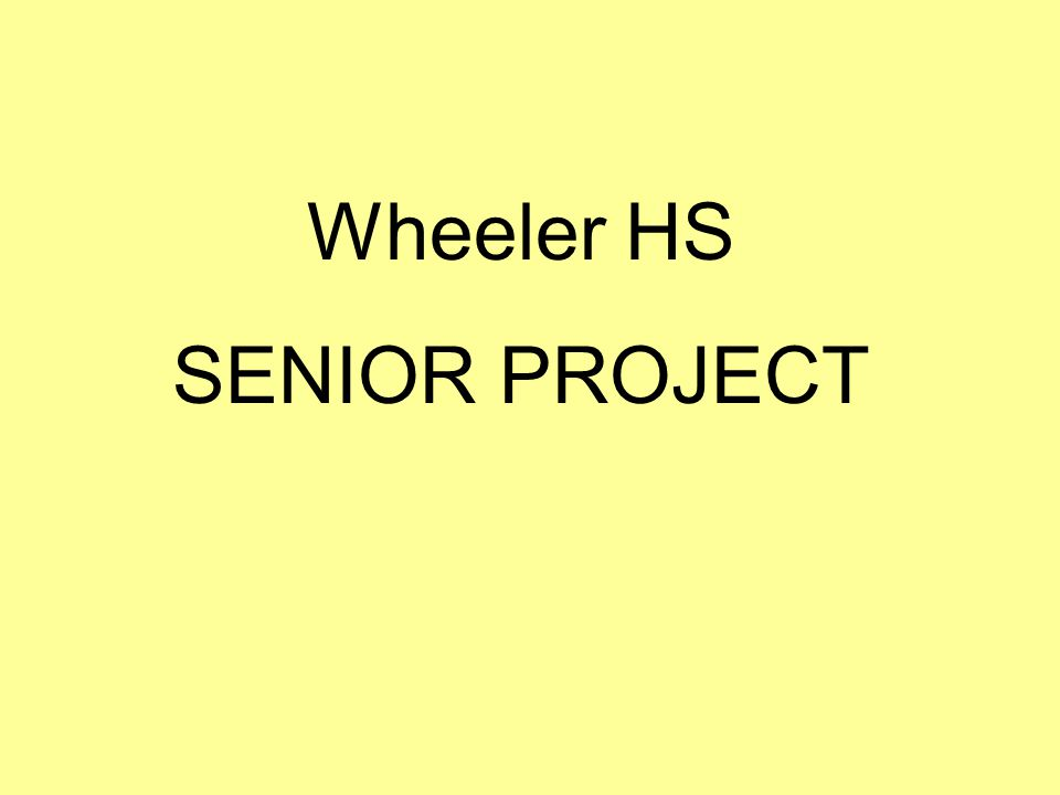Wheeler HS SENIOR PROJECT