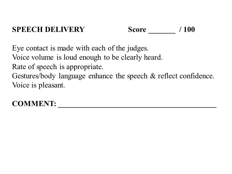 SPEECH DELIVERYScore _______ / 100 Eye contact is made with each of the judges.