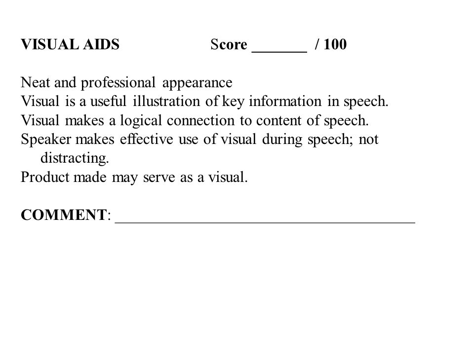 VISUAL AIDSScore _______ / 100 Neat and professional appearance Visual is a useful illustration of key information in speech.