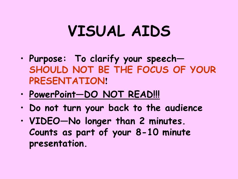 VISUAL AIDS Purpose: To clarify your speech— SHOULD NOT BE THE FOCUS OF YOUR PRESENTATION .