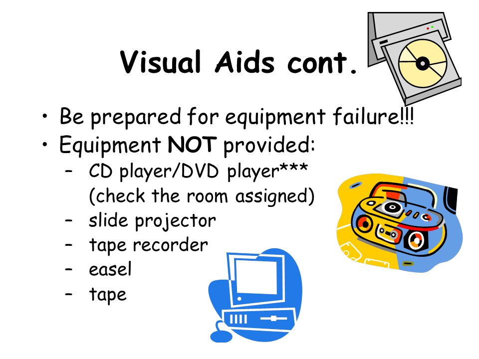 Visual Aids cont. Be prepared for equipment failure!!.