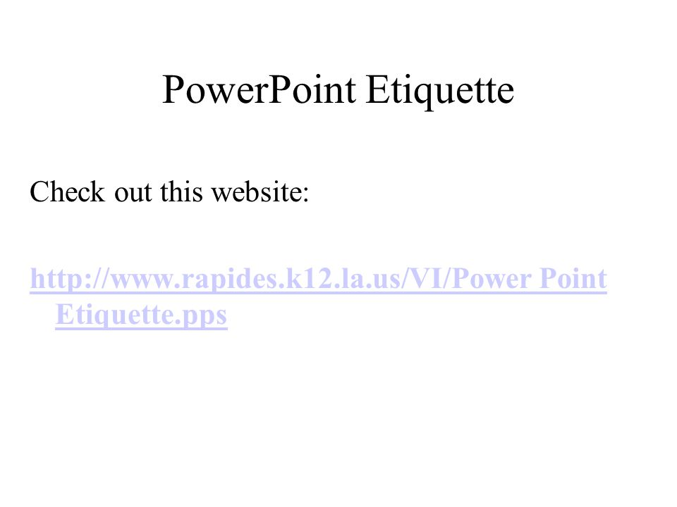 PowerPoint Etiquette Check out this website:   Point Etiquette.pps