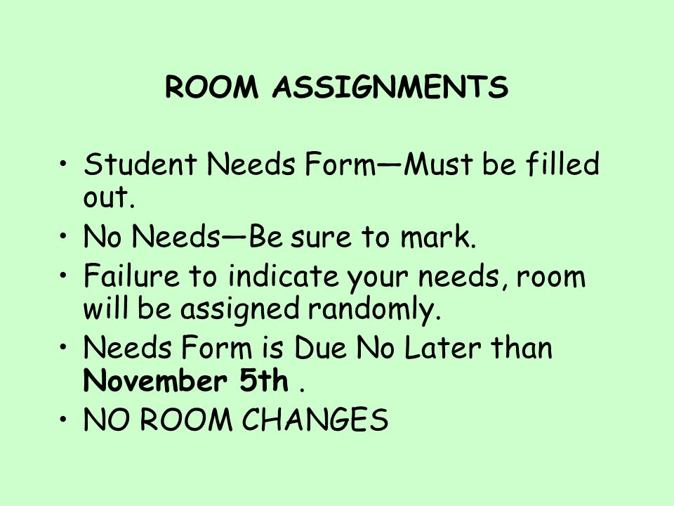 ROOM ASSIGNMENTS Student Needs Form—Must be filled out.