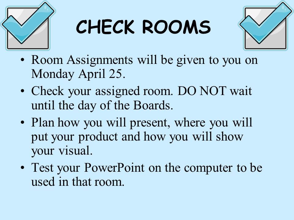 Room Assignments will be given to you on Monday April 25.