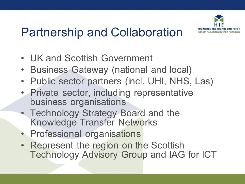 Partnership and Collaboration UK and Scottish Government Business Gateway (national and local) Public sector partners (incl. UHI, NHS, Las) Private se