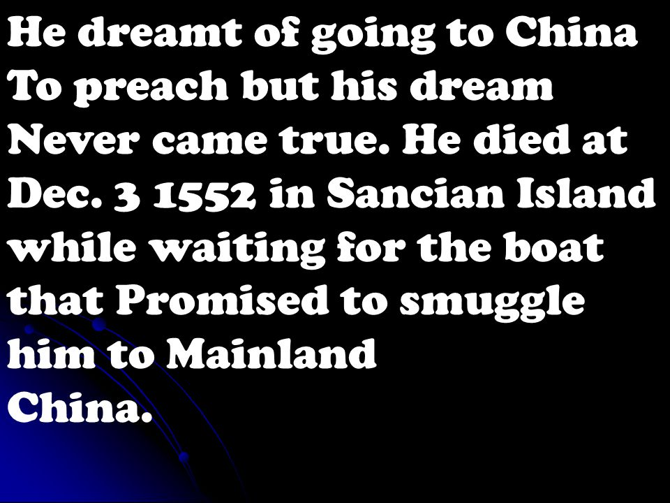 He dreamt of going to China To preach but his dream Never came true.