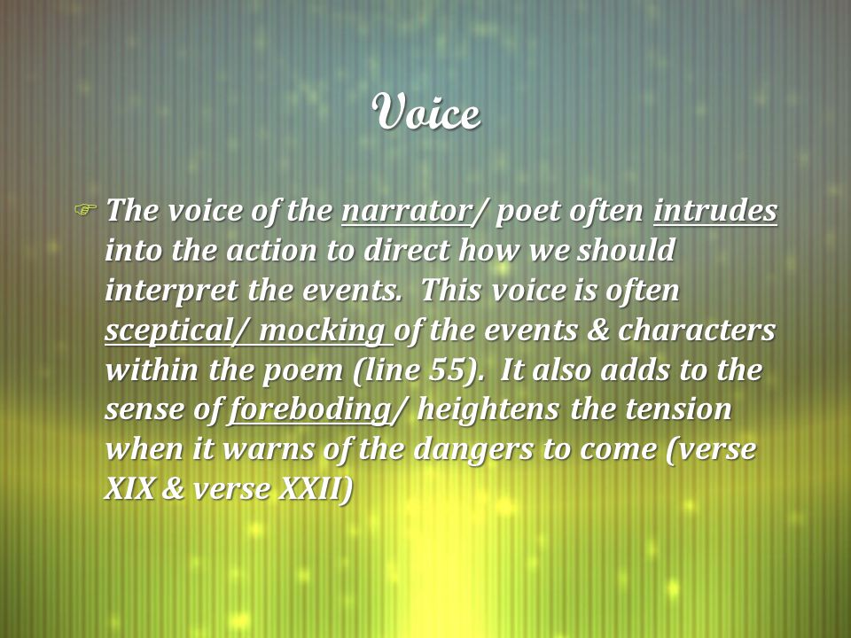VoiceVoice F The voice of the narrator/ poet often intrudes into the action to direct how we should interpret the events.