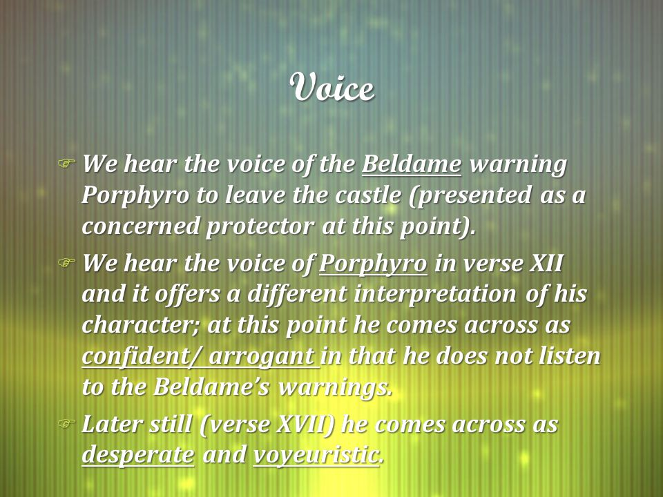 VoiceVoice F We hear the voice of the Beldame warning Porphyro to leave the castle (presented as a concerned protector at this point).
