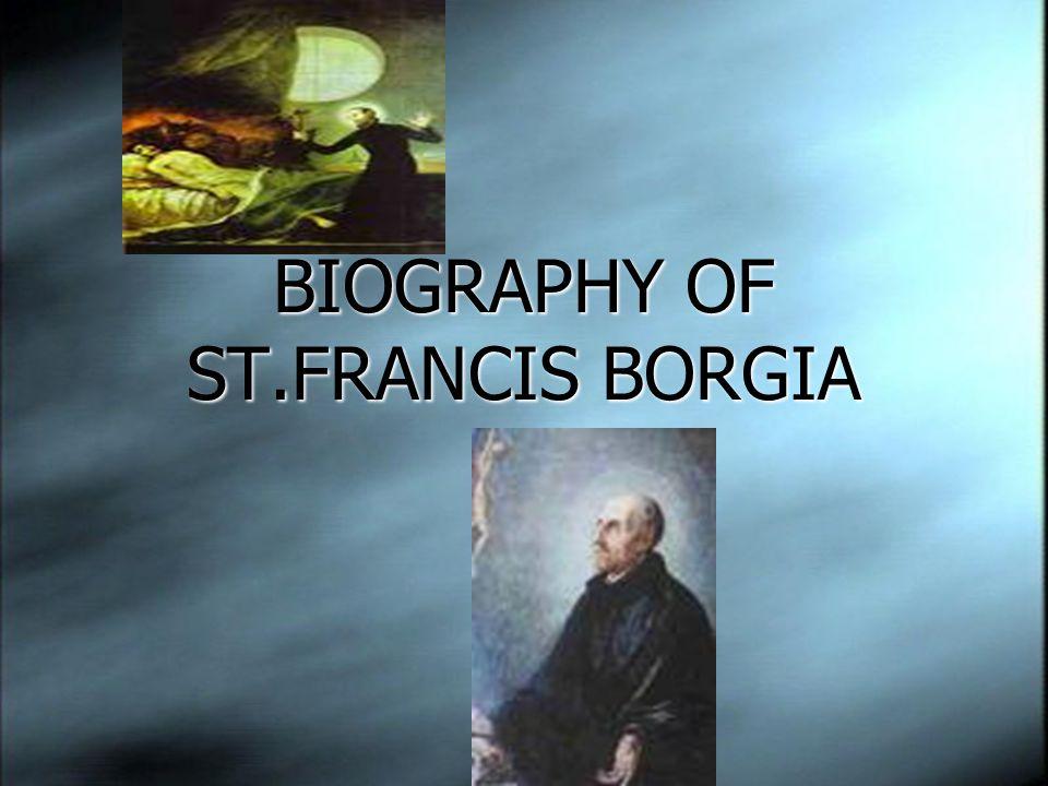 BIOGRAPHY OF ST.FRANCIS BORGIA