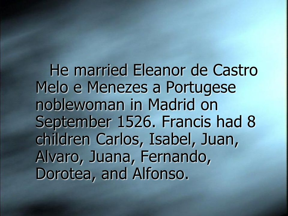 He married Eleanor de Castro Melo e Menezes a Portugese noblewoman in Madrid on September 1526.