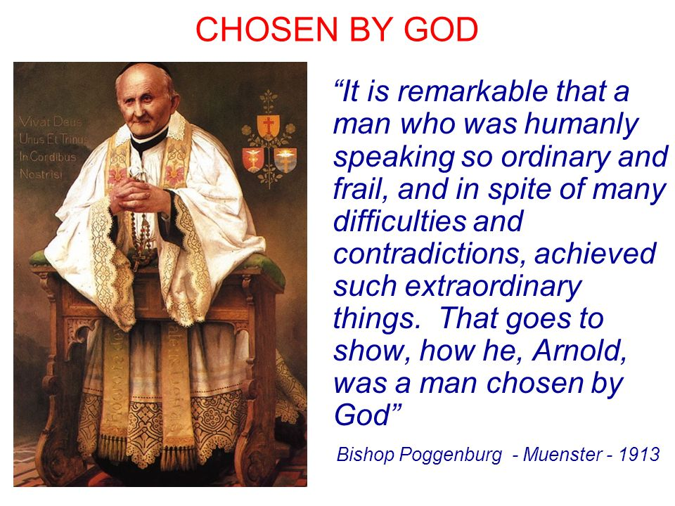 "CHOSEN BY GOD "" It is remarkable that a man who was humanly speaking so ordinary and frail, and in spite of many difficulties and contradictions, achieved such extraordinary things."