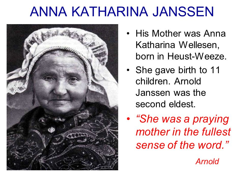 ANNA KATHARINA JANSSEN His Mother was Anna Katharina Wellesen, born in Heust-Weeze.