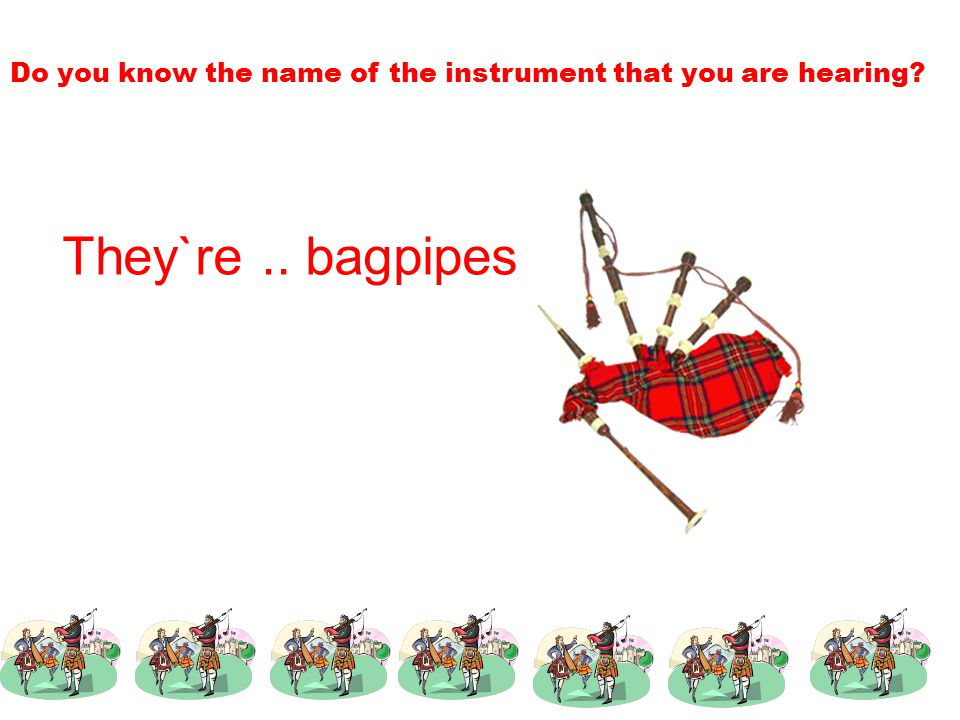 Do you know the name of the instrument that you are hearing They`re.. bagpipes