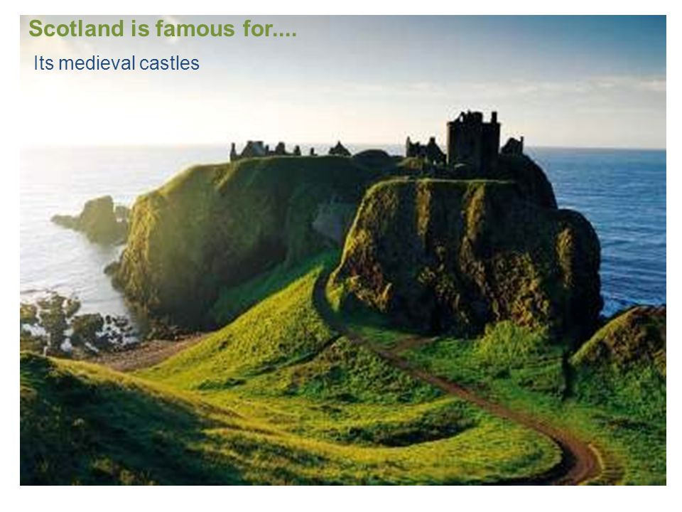 Its medieval castles Scotland is famous for....