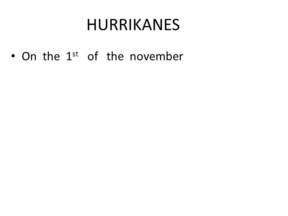 HURRIKANES On the 1 st of the november