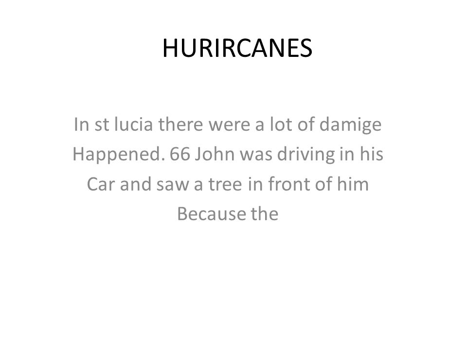 HURIRCANES In st lucia there were a lot of damige Happened.