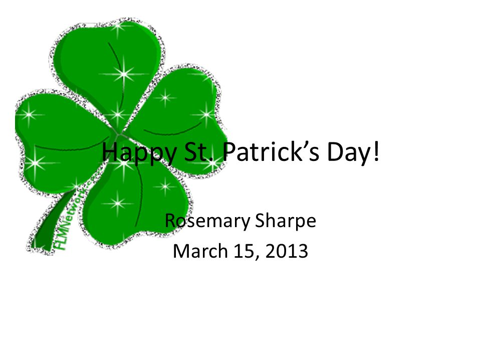 Rosemary Sharpe March 15, 2013 Happy St. Patrick's Day!