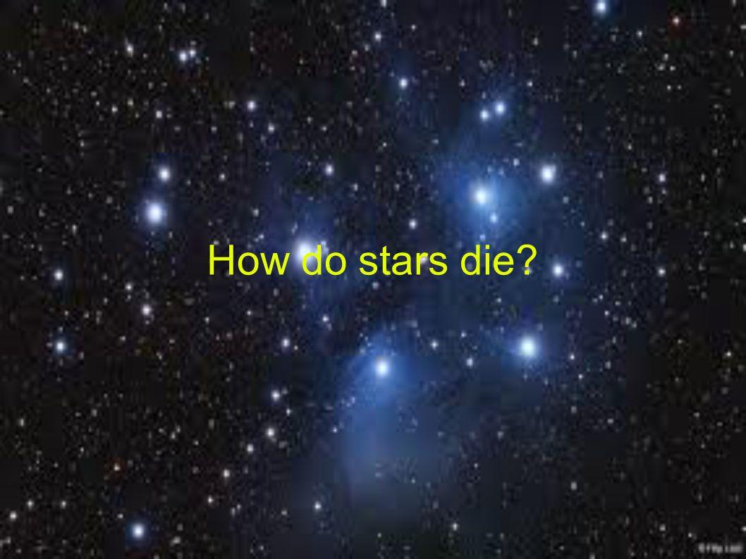 How do stars die?