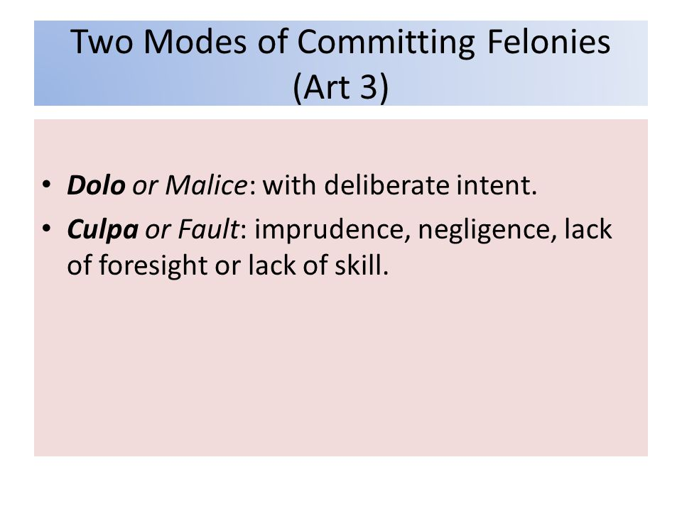Two Modes of Committing Felonies (Art 3) Dolo or Malice: with deliberate intent.
