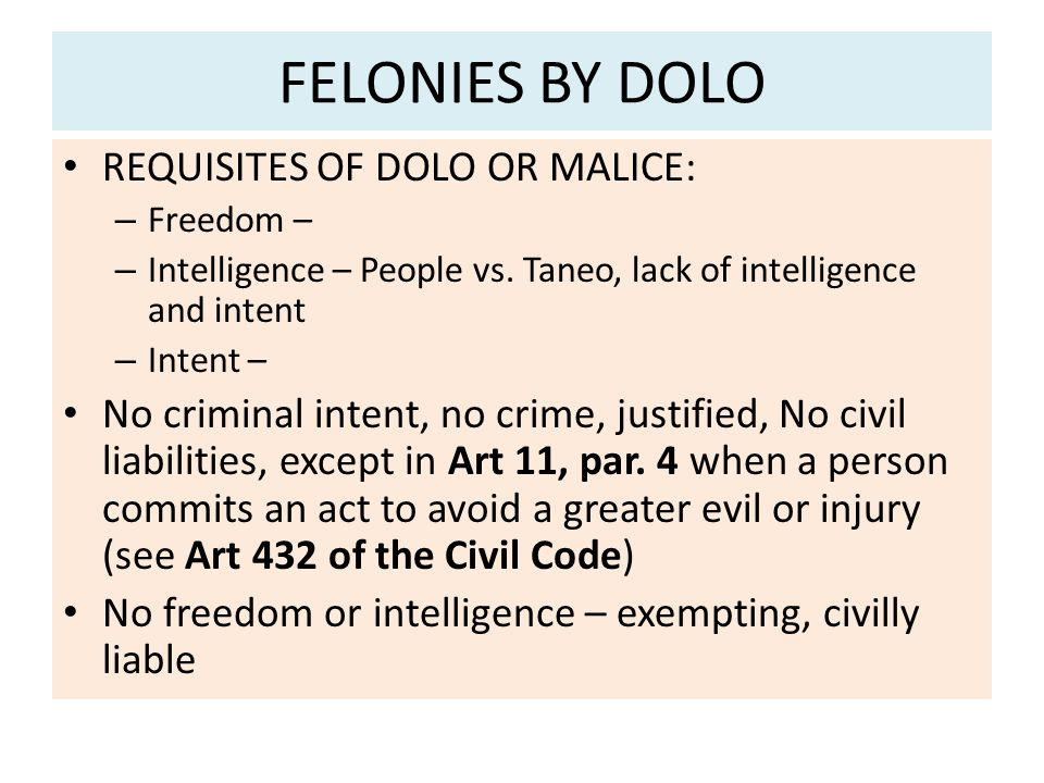 FELONIES BY DOLO REQUISITES OF DOLO OR MALICE: – Freedom – – Intelligence – People vs.