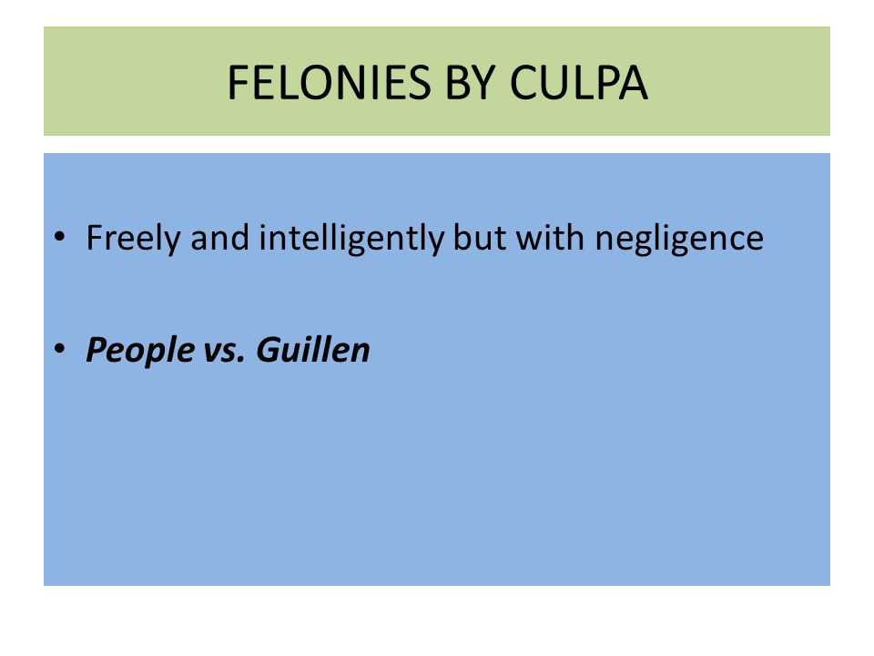 FELONIES BY CULPA Freely and intelligently but with negligence People vs. Guillen