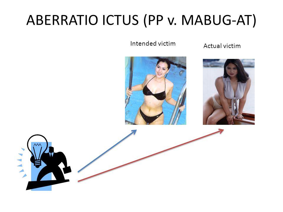 ABERRATIO ICTUS (PP v. MABUG-AT) Intended victim Actual victim