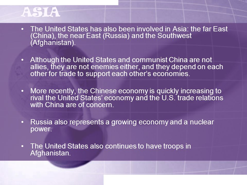 ASIA The United States has also been involved in Asia: the far East (China), the near East (Russia) and the Southwest (Afghanistan).