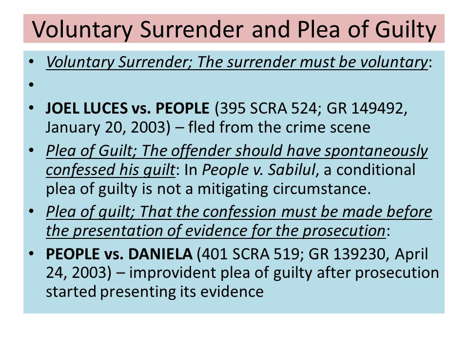 Voluntary Surrender and Plea of Guilty Voluntary Surrender; The surrender must be voluntary: JOEL LUCES vs. PEOPLE (395 SCRA 524; GR 149492, January 2