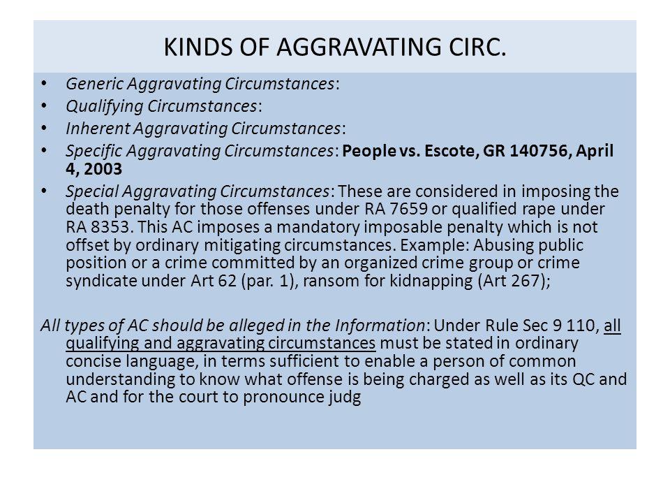 KINDS OF AGGRAVATING CIRC. Generic Aggravating Circumstances: Qualifying Circumstances: Inherent Aggravating Circumstances: Specific Aggravating Circu
